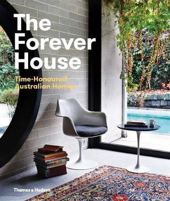 Forever House: Time Honoured Australian Homes book