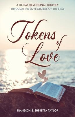 Tokens of Love: A 31-Day Devotional Journey Through the Love Stories of the Bible by Brandon Taylor