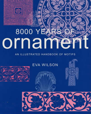 8000 Years of Ornament: An Illustrated Handbook of Motifs by Eva Wilson