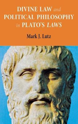Divine Law and Moral Virtue in Plato's Laws by Mark J. Lutz