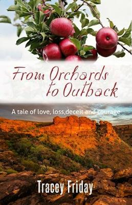 From Orchards to Outback: Maggie Dares to Follow Her Dream-but Will Her Dream be the Death of Her?or Will Love Triumph? by Tracey Friday