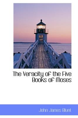 The Veracity of the Five Books of Moses by John James Blunt