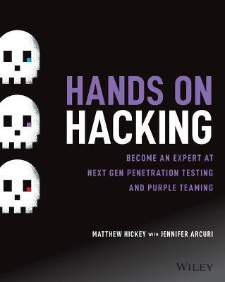 Hands on Hacking: Become an Expert at Next Gen Penetration Testing and Purple Teaming by Matthew Hickey