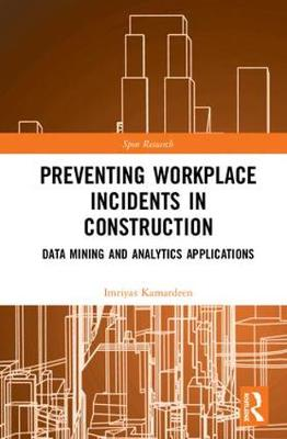 Preventing Workplace Incidents in Construction: Data Mining and Analytics Applications book
