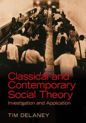 Classical and Contemporary Social Theory by Tim Delaney
