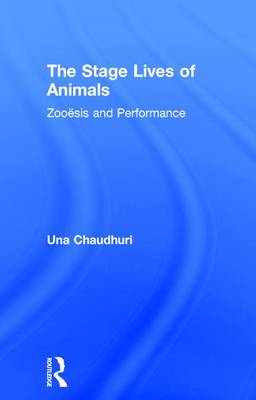 The Stage Lives of Animals by Una Chaudhuri