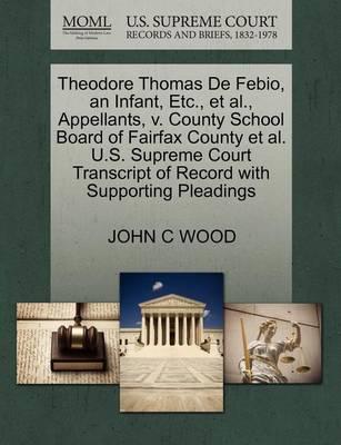 Theodore Thomas de Febio, an Infant, Etc., Et Al., Appellants, V. County School Board of Fairfax County Et Al. U.S. Supreme Court Transcript of Record with Supporting Pleadings by Professor of Pure Mathematics John C Wood