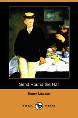 Send Round the Hat (Dodo Press) by Henry Lawson