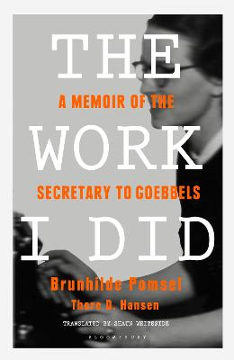 The Work I Did: A Memoir of the Secretary to Goebbels book
