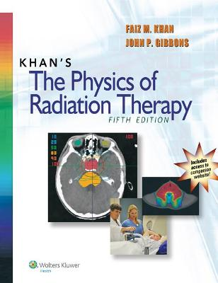 Khan's The Physics of Radiation Therapy by Faiz M. Khan