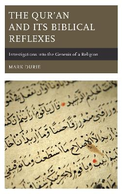 The Qur'an and Its Biblical Reflexes: Investigations into the Genesis of a Religion by Mark Durie