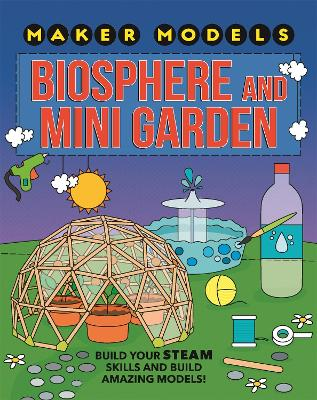 Maker Models: Biosphere and Mini-garden by Anna Claybourne