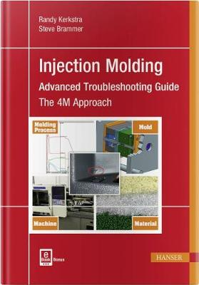 Injection Molding Advanced Troubleshooting Guide: The 4M Approach by Randy Kerkstra