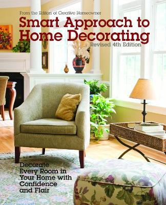Smart Approach to Home Decorating, Revised 4th Edition: Decorate Every Room in Your Home with Confidence and Flair by Editors of Creative Homeowner