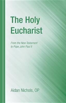 The Holy Eucharist by Aidan Op Nichols