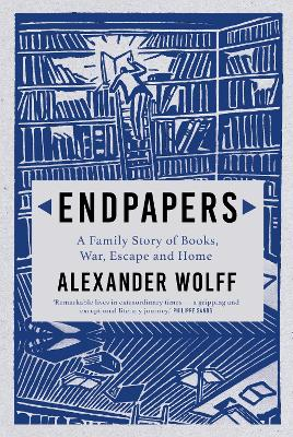 Endpapers: A Family Story of Books, War, Escape and Home by Alexander Wolff