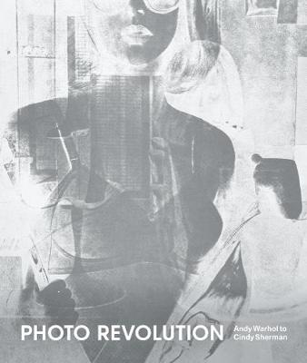 Photo Revolution: Andy Warhol to Cindy Sherman by Burns
