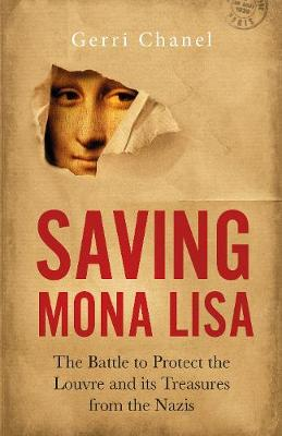 Saving Mona Lisa- EXPORT EDITION: The Battle to Protect the Louvre and its Treasures from the Nazis by Gerri Chanel