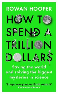 How to Spend a Trillion Dollars: Saving the world and solving the biggest mysteries in science book