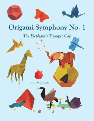 Origami Symphony No. 1: The Elephant's Trumpet Call by John Montroll