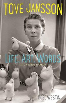 Tove Jansson Life, Art, Words by Boel Westin
