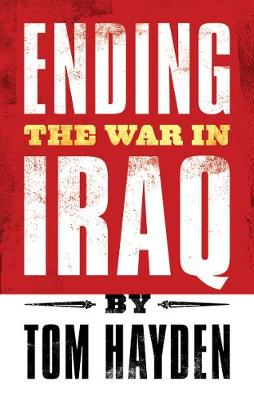 Ending The War In Iraq by Tom Hayden