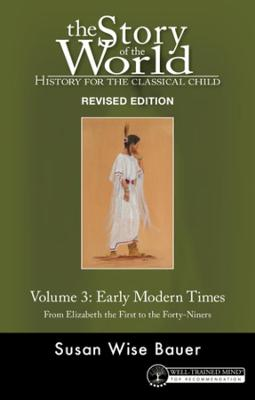 Story of the World, Vol. 3 Revised Edition: History for the Classical Child: Early Modern Times by Susan Wise Bauer