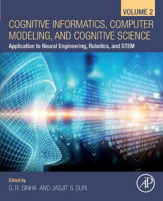Cognitive Informatics, Computer Modelling, and Cognitive Science: Volume 2: Application to Neural Engineering, Robotics, and STEM by G. R. Sinha
