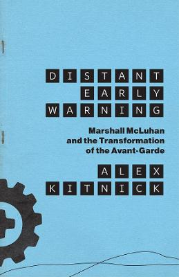 Distant Early Warning: Marshall McLuhan and the Transformation of the Avant-Garde book