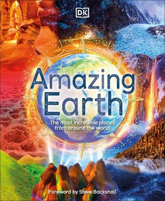 Amazing Earth: The Most Incredible Places From Around The World by DK