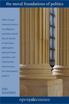 Moral Foundations of Politics by Ian Shapiro