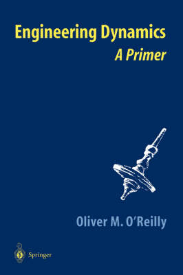 Engineering Dynamics by Oliver M. O'Reilly