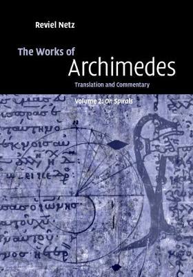 Works of Archimedes: Volume 2, On Spirals by Archimedes