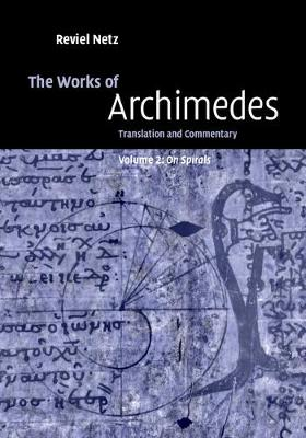 The Works of Archimedes: Volume 2, On Spirals by Archimedes