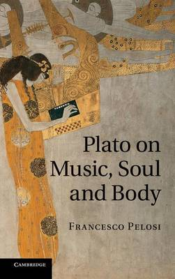 Plato on Music, Soul and Body by Francesco Pelosi