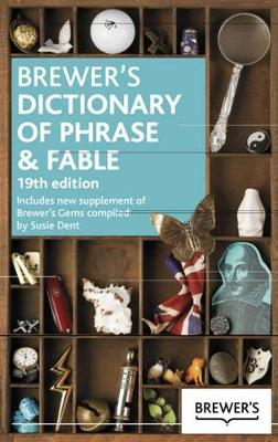Brewer's Dictionary of Phrase and Fable, 19th Edition by Susie Dent