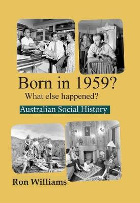 Born in 1959?: What Else Happened? by Ron Williams