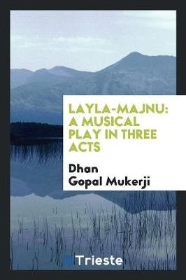 Layla-Majnu: A Musical Play in Three Acts by Dhan Gopal Mukerji