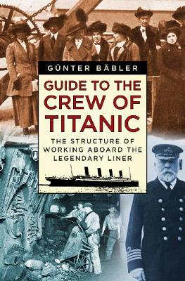Guide to the Crew of Titanic by Gunter Babler