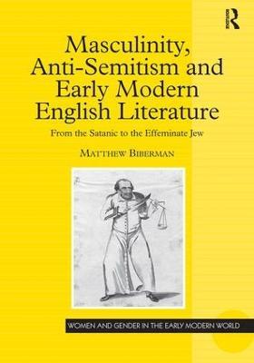 Masculinity Anti-Semitism and Early Modern English Literature by Matthew Biberman