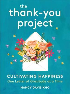 The Thank-You Project: Cultivating Happiness One Letter of Gratitude at a Time by Nancy Davis Kho