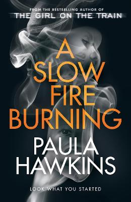 A Slow Fire Burning: The scorching new thriller from the author of The Girl on the Train by Paula Hawkins
