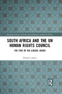 South Africa and the UN Human Rights Council: The Fate of the Liberal Order by Eduard Jordaan