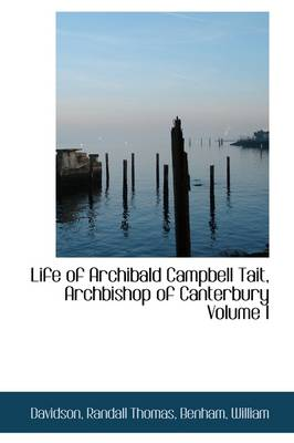 Life of Archibald Campbell Tait, Archbishop of Canterbury Volume I book