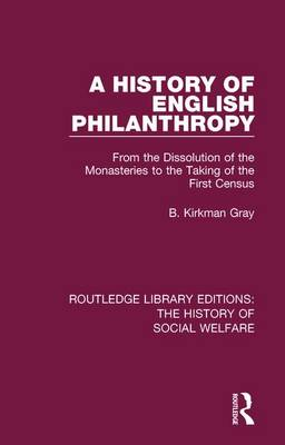 A History of English Philanthropy: From the Dissolution of the Monasteries to the Taking of the First Census book