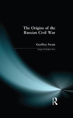 Origins of the Russian Civil War by Geoffrey Swain