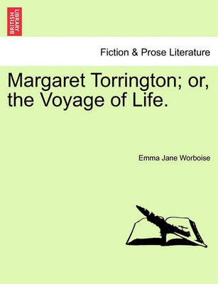 Margaret Torrington; Or, the Voyage of Life. by Emma Jane Worboise