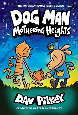 Dog Man 10: Mothering Heights (the new blockbusting international bestseller) by Dav Pilkey