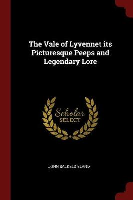 Vale of Lyvennet Its Picturesque Peeps and Legendary Lore by John Salkeld Bland