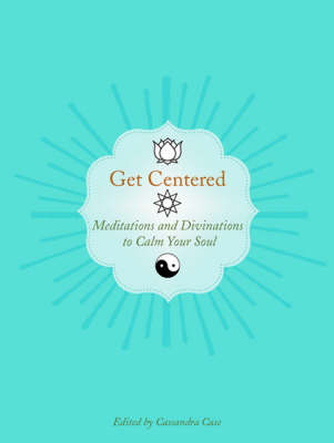 Get Centered: Meditations and Divinations to Calm Your Soul by Nathaniel Altman